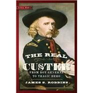 The Real Custer: From Boy General to Tragic Hero by Robbins, James S., 9781621573715