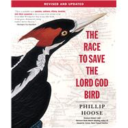The Race to Save the Lord God Bird by Hoose, Phillip, 9781250073716