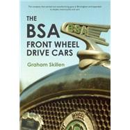 The Bsa Front Wheel Drive Cars by Skillen, Graham, 9781445653716