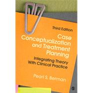 Case Conceptualization and Treatment Planning: Integrating Theory With Clinical Practice by Berman, Pearl S., 9781483343716
