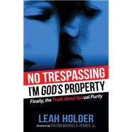 No Trespassing: I'm God's Property by Holder, Leah; Pender, Michael, 9781630473716
