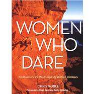 Women Who Dare North America's Most Inspiring Women Climbers