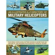 An Illustrated A-z Directory of Military Helicopters by Crosby, Francis, 9781780193717