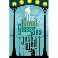 The Great Glass Sea by Weil, Josh, 9780802123718