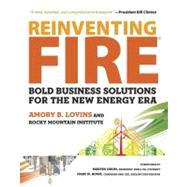 Reinventing Fire: Bold Business Solutions for the New Energy Era by Lovins, Amory B.; Rocky Mountain Institute; Odum, Marvin; Rowe, John W., 9781603583718