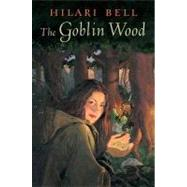 The Goblin Wood by Bell, Hilari, 9780060513719
