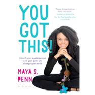 You Got This! Unleash Your Awesomeness, Find Your Path, and Change Your World by Penn, Maya S., 9781501123719