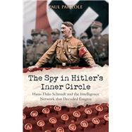 The Spy in Hitleræs Inner Circle by Paillole, Paul, 9781612003719