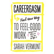 Careergasm Find Your Way to Feel-Good Work by Vermunt, Sarah, 9781770413719