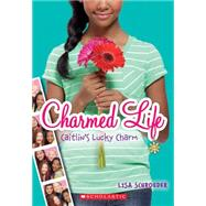 Charmed Life #1: Caitlin's Lucky Charm by Schroeder, Lisa, 9780545603720