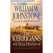 The Kerrigans: A Texas Dynasty by JOHNSTONE, WILLIAM W.JOHNSTONE, J.A., 9780786033720