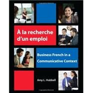 A la recherche d'un emploi Business French in a Communicative Context by Hubbell, Amy, 9781585103720