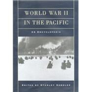 World War II in the Pacific: An Encyclopedia by Sandler,Stanley, 9780415763721