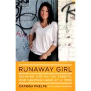 Runaway Girl : Escaping Life on the Streets, One Helping Hand at a Time by Phelps, Carissa; Warren, Larkin, 9780670023721