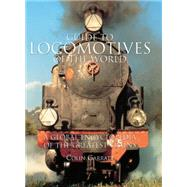 Guide to Locomotives of the World: A Global Encyclopedia of the Greatest Trains by Garratt, Colin, 9780857233721