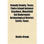 Kenedy County, Texas : Padre Island National Seashore, Kenedy County, Texas, Mansfield Cut Underwater Archeological District, Sarita, Texas by , 9781156043721