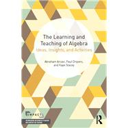 The Learning and Teaching of Algebra: Ideas, Insights and Activities by Arcavi; Abraham, 9780415743723