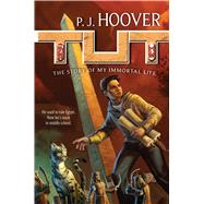 Tut: The Story of My Immortal Life by Hoover, P. J.; Trakhtenberg, Russell, 9780765383723