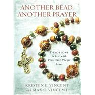 Another Bead, Another Prayer by Vincent, Kristen E.; Vincent, Max O., 9780835813723