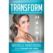 Transform: Reclaim Your Body & Life from the Inside Out by Armstrong, Michelle, 9781630473723