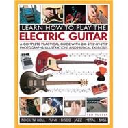 Learn How to Play the Electric Guitar: A Complete Practical Guide With 200 Step-by-step Photographs, Illustrations and Musical Exercises by Fuller, Ted, 9781780193724