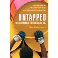 Untapped : The Scramble for Africa's Oil by Ghazvinian, John, 9780156033725