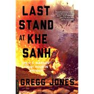 Last Stand at Khe Sanh by Jones, Gregg, 9780306823725