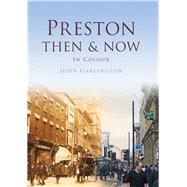 Preston: Then & Now in Colour by Garlington, John, 9780750963725