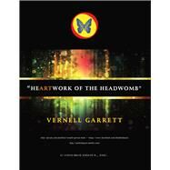 Heartwork of the Headwomb by Garrett, Vernell, 9781483563725
