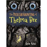 The Peculiar Haunting of Thelma Bee by Petti, Erin; McLeod, Kris Aro, 9781938063725