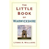 The Little Book of Warwickshire by Williams, Lynne R., 9780750953726