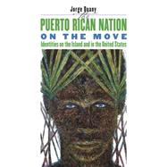 The Puerto Rican Nation on the Move: Identities on the Island & in the United States 9780807853726N