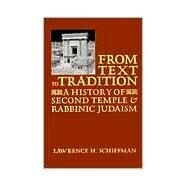 From Text to Tradition, a History of Judaism in Second Temple and Rabbinic Times: A History of Second Temple and Rabbinic Judaism by Schiffman, Lawrence H., 9780881253726