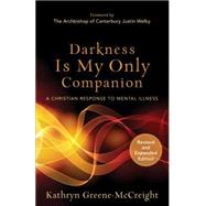 Darkness Is My Only Companion: A Christian Response to Mental Illness by Greene-McCreight, Kathryn; Welby, Justin, 9781587433726