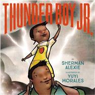 Thunder Boy Jr. by Alexie, Sherman; Morales, Yuyi, 9780316013727