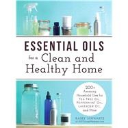 Essential Oils for a Clean and Healthy Home by Schwartz, Kasey, 9781440593727