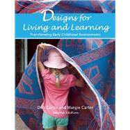 Designs for Living and Learning: Transforming Early Childhood Environments by Curtis, Deb; Carter, Margie, 9781605543727