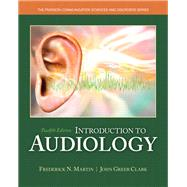Introduction to Audiology with Enhanced Pearson eText -- Access Card Package by Martin, Frederick N.; Clark, John Greer, 9780133783728