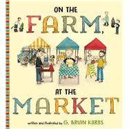 On the Farm, at the Market by Karas, G. Brian; Karas, G. Brian, 9780805093728