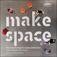 Make Space : How to Set the Stage for Creative Collaboration by Unknown, 9781118143728