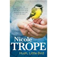 Hush, Little Bird by Trope, Nicole, 9781760113728