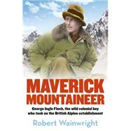 The Maverick Mountaineer by Wainwright, Robert, 9780733333729