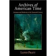 Archives of American Time by Pratt, Lloyd, 9780812223729