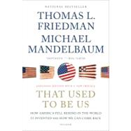 That Used to Be Us How America Fell Behind in the World It Invented and How We Can Come Back by Friedman, Thomas L.; Mandelbaum, Michael, 9781250013729