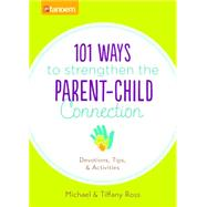 101 Ways to Strengthen the Parent-Child Connection by Ross, Michael; Ross, Tiffany, 9781630583729