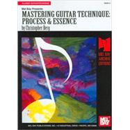 Mel Bay Presents Mastering Guitar Technique: Process & Essence by Berg, Christopher, 9780786623730