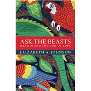 Ask the Beasts: Darwin and the God of Love by Johnson, Elizabeth A., 9781472903730