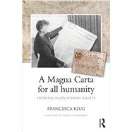 A Magna Carta for all Humanity: Homing in on human rights by Klug; Francesca, 9780415423731