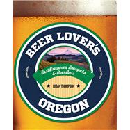 Beer Lover's Oregon by Thompson, Logan, 9780762783731