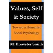 Values, Self and Society: Toward a Humanist Social Psychology by Brewster Smith,Mahlon, 9780887383731